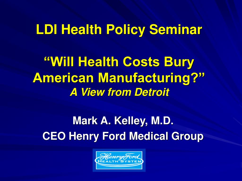 ldi health policy seminar will health costs bury american manufacturing a view from detroit l.