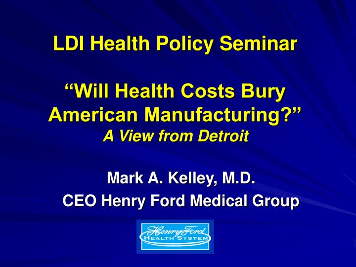ldi health policy seminar will health costs bury american manufacturing a view from detroit n.