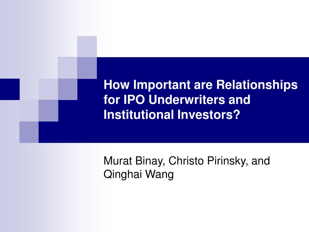 how important are relationships for ipo underwriters and institutional investors l.