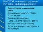 find ytm semiannual payments use tables and interpolation 2