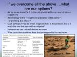 if we overcome all the above what are our options