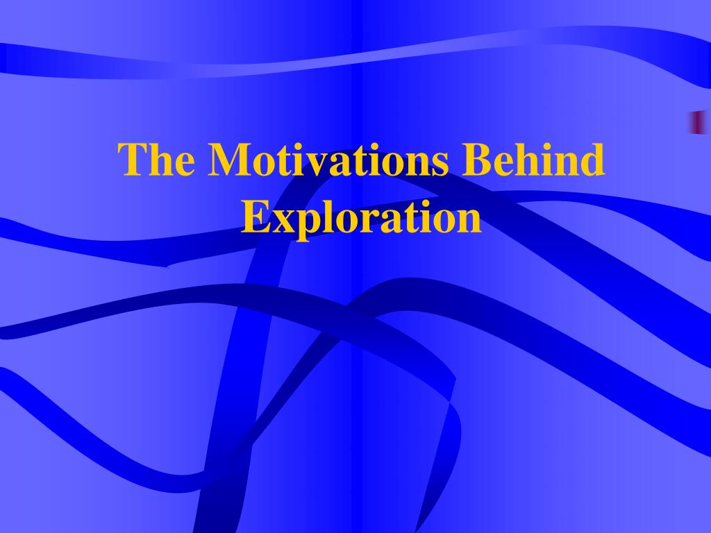 the motivations behind exploration l.