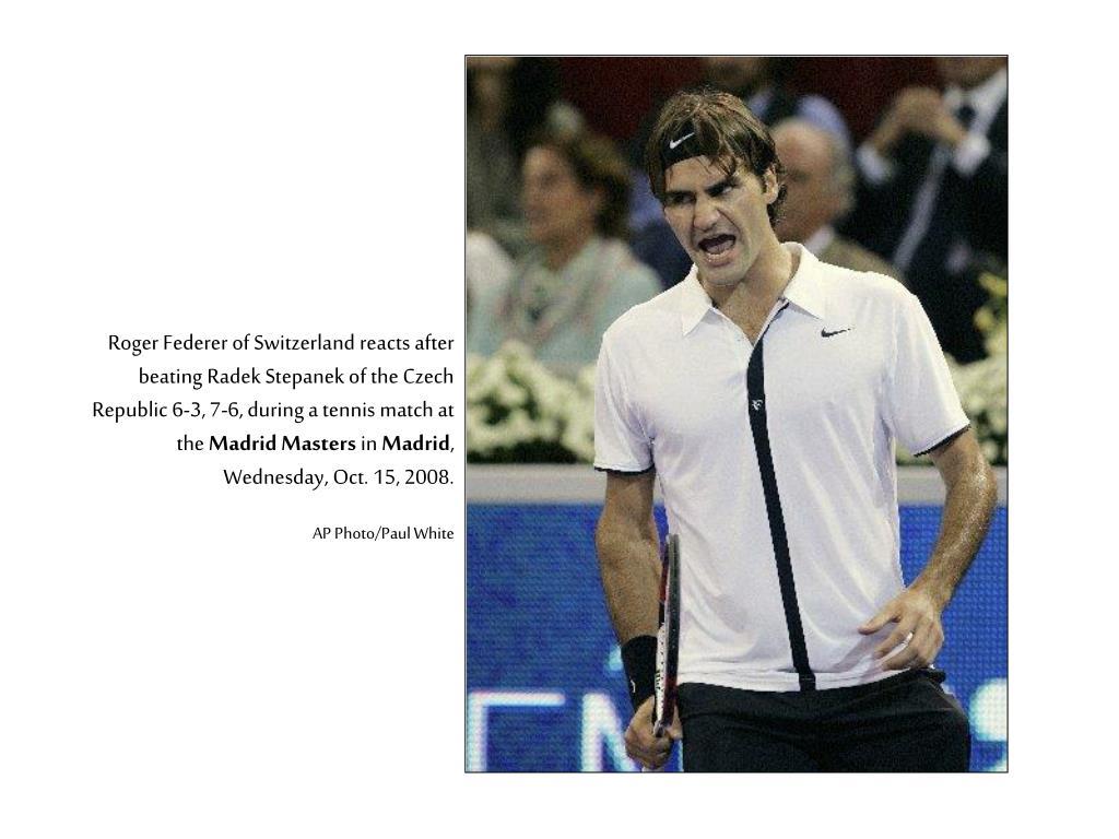 Roger Federer of Switzerland reacts after beating Radek Stepanek of the Czech Republic 6-3, 7-6, during a tennis match at the