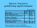 electric traction is prohibitively capital intensive