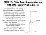 msc 1a near term demonstration 100 kwe power plug satellite