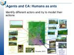 agents and ca humans as ants