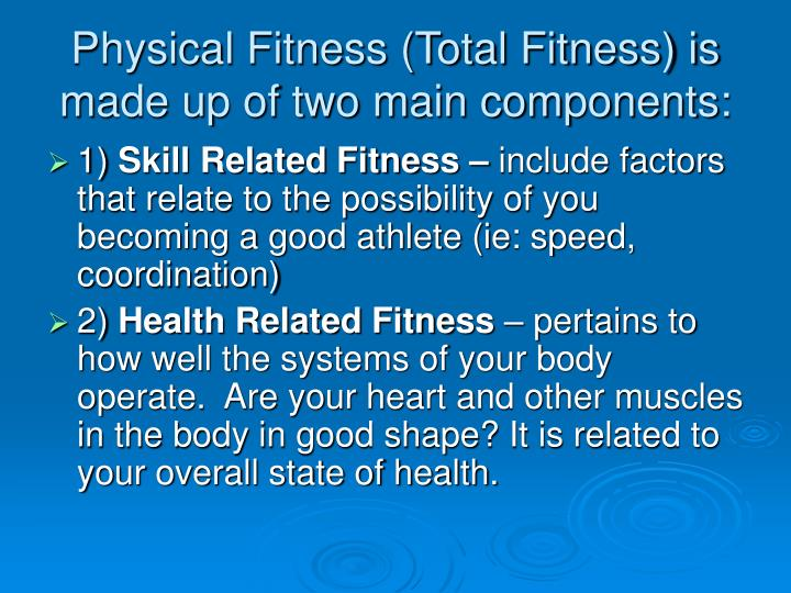 Physical Fitness Total Fitness Is Made Up Of Two Main Components