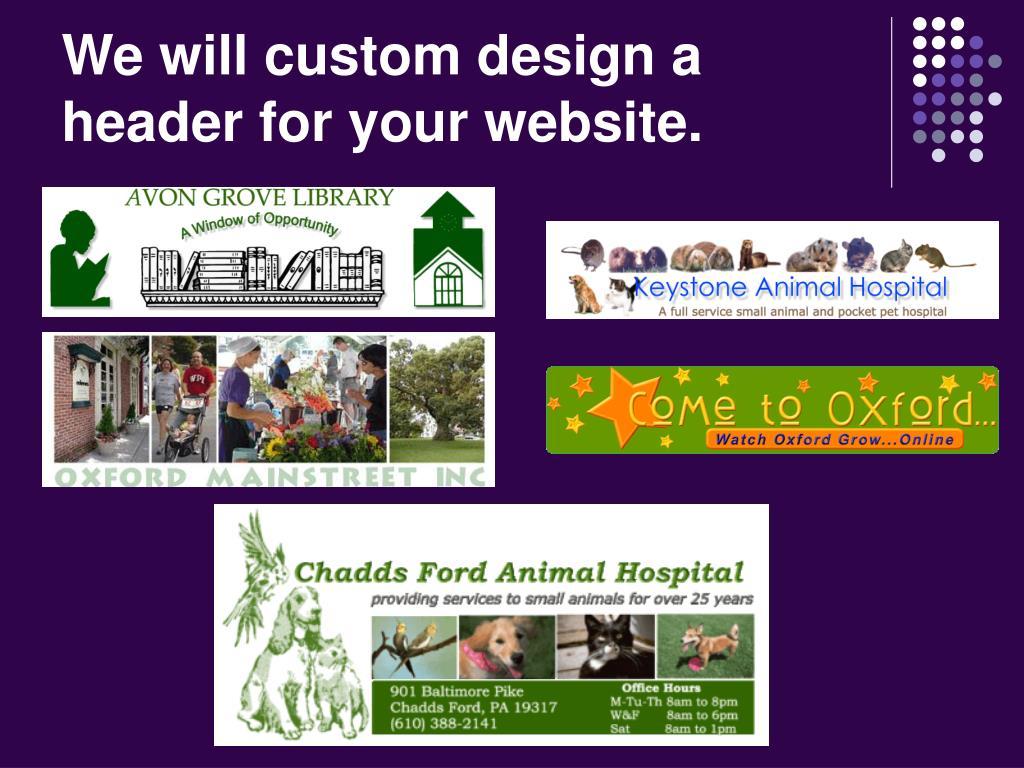 We will custom design a header for your website.