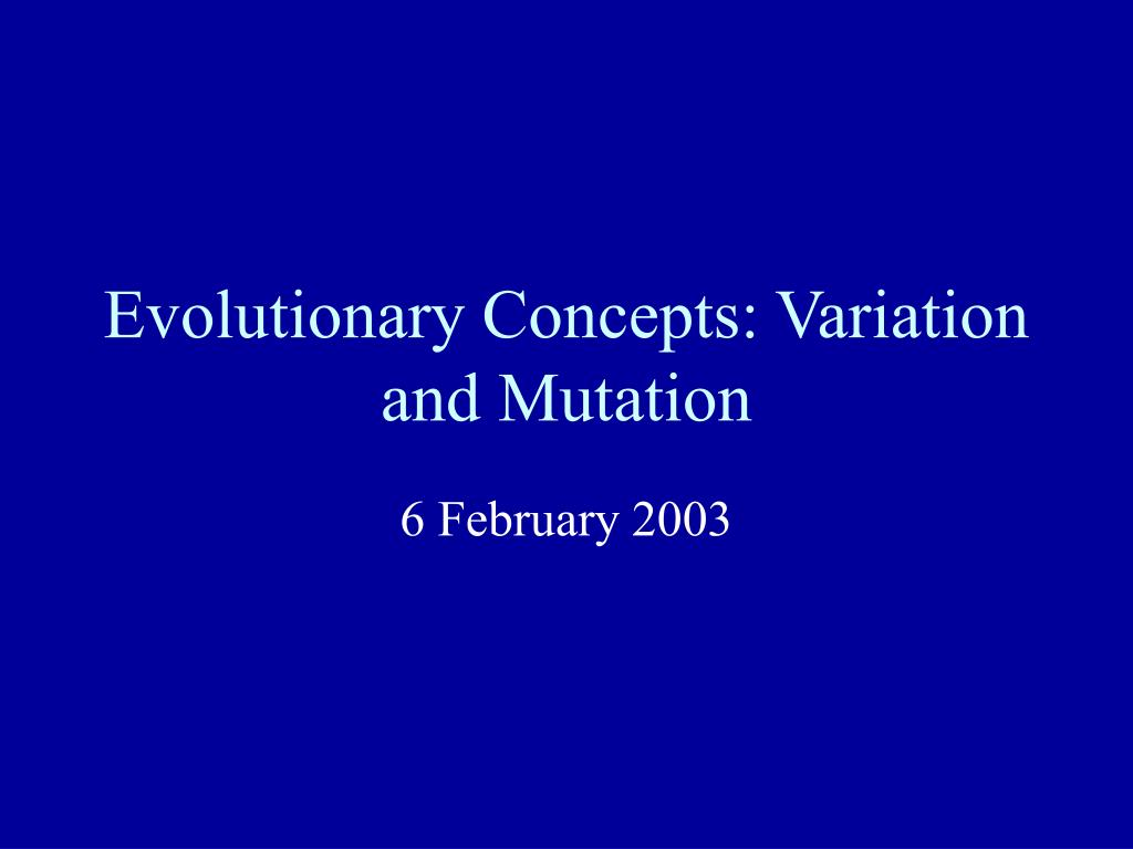 Evolutionary Concepts: Variation and Mutation