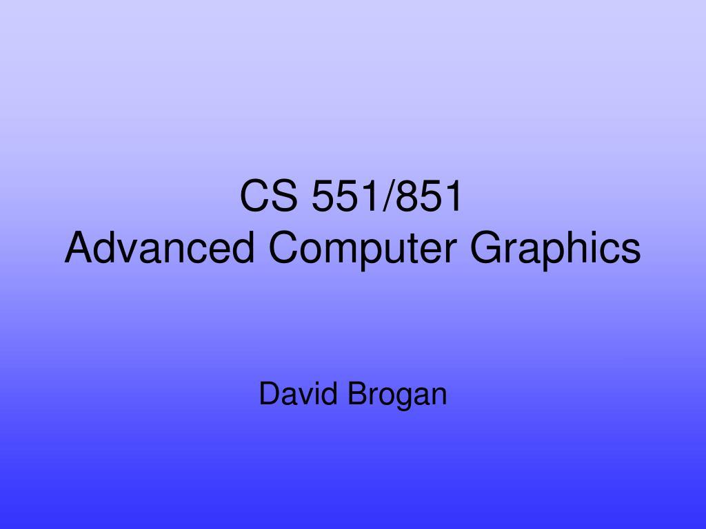 cs 551 851 advanced computer graphics l.