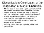 disneyfication colonization of the imagination or market liberation