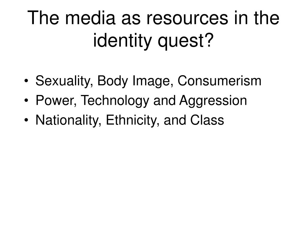 the media as resources in the identity quest l.