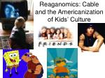 reaganomics cable and the americanization of kids culture