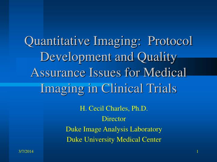 Quantitative Imaging:  Protocol Development and Quality Assurance Issues for Medical Imaging in Clin...