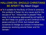hallowe en should christians be apart by albert dager