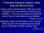 pharisees followed tradition rather than the word of god
