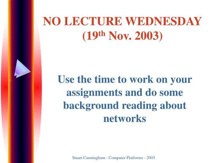 No lecture wednesday 19 th nov 2003