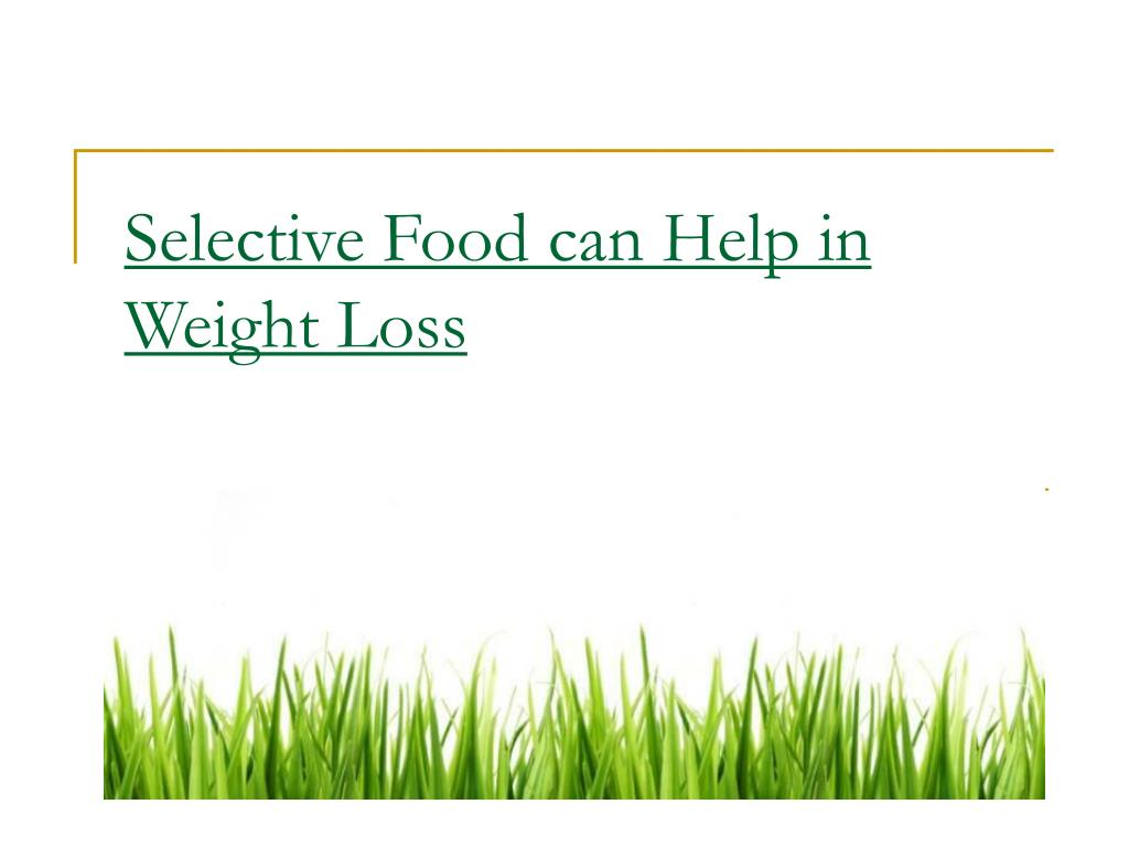 selective food can help in weight loss l.