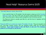 need help resource centre d125
