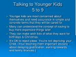 talking to younger kids 5 to 9