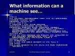 what information can a machine see