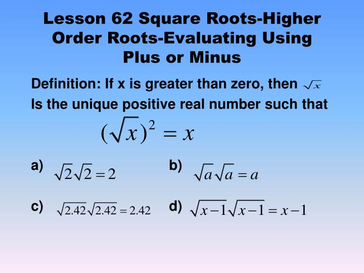 lesson 62 square roots higher order roots evaluating using plus or minus n.
