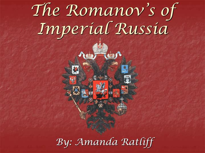 The romanov s of imperial russia