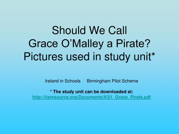 should we call grace o malley a pirate pictures used in study unit n.