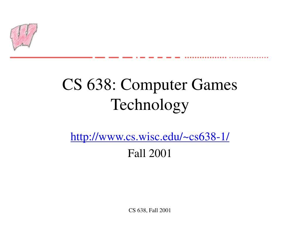 cs 638 computer games technology