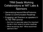 trm seeds working collaborations w mit labs sponsors