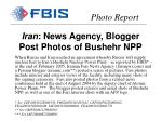 iran news agency blogger post photos of bushehr npp