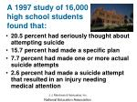 a 1997 study of 16 000 high school students found that