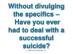 without divulging the specifics have you ever had to deal with a successful suicide