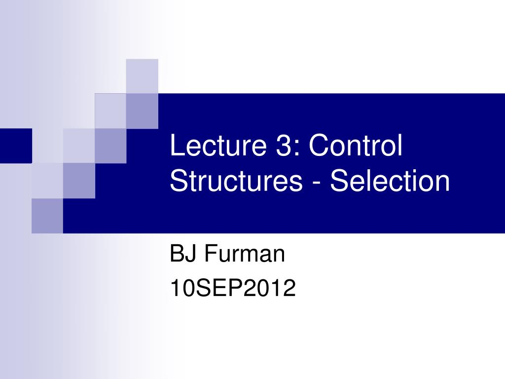Lecture 3: Control Structures - Selection