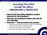 accessing voice mail outside the office 1 800 626 8449 or 910 251 4527