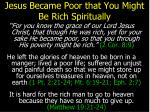 jesus became poor that you might be rich spiritually