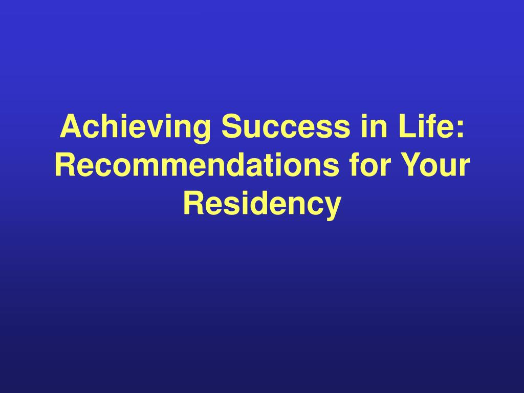 Achieving Success in Life: Recommendations for Your Residency