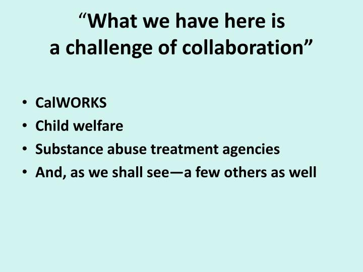 What we have here is a challenge of collaboration