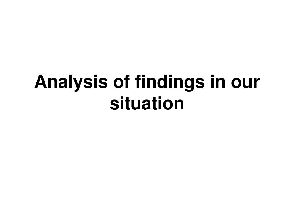 Analysis of findings in our situation