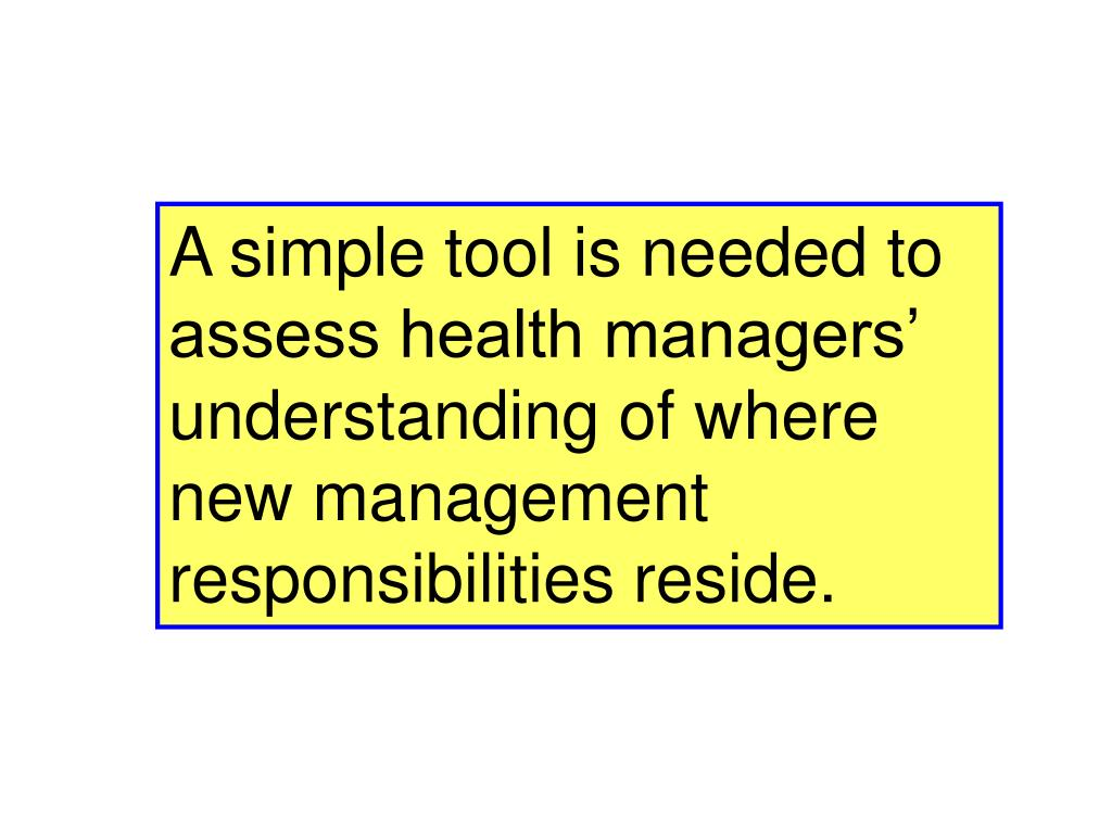 A simple tool is needed to assess health managers' understanding of where new management responsibilities reside.
