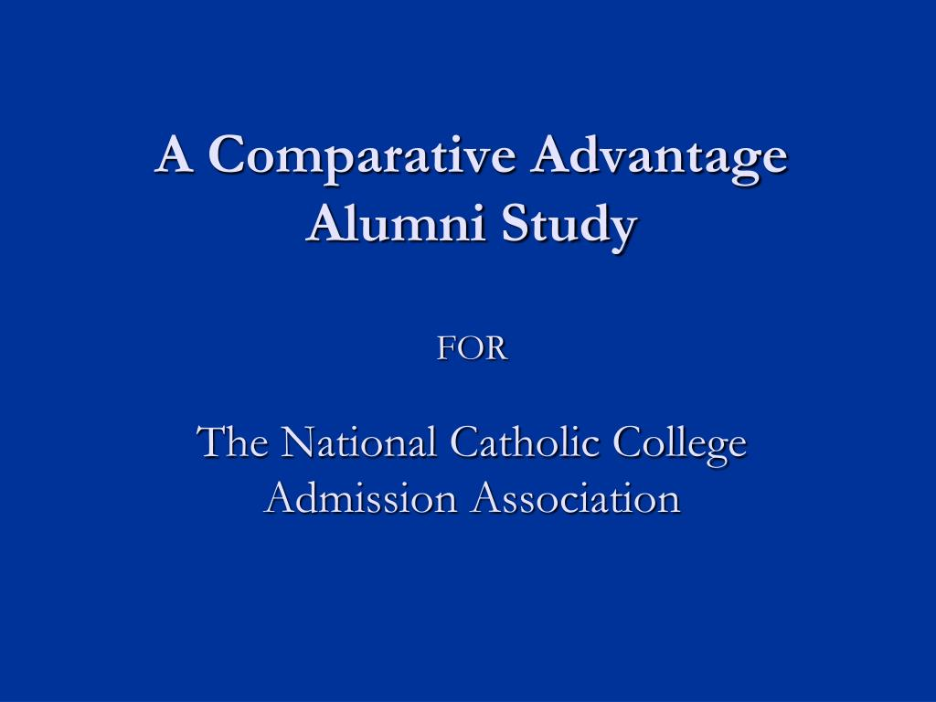 a comparative advantage alumni study for the national catholic college admission association l.