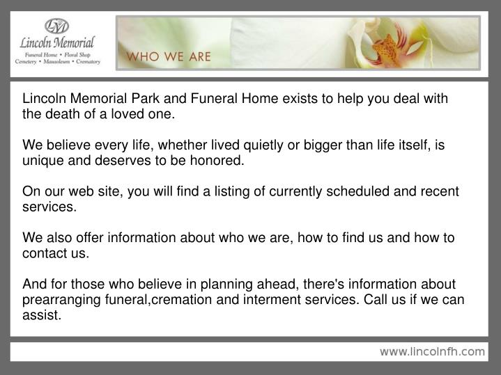 Lincoln Memorial Park and Funeral Home exists to help you deal with the death of a loved one.