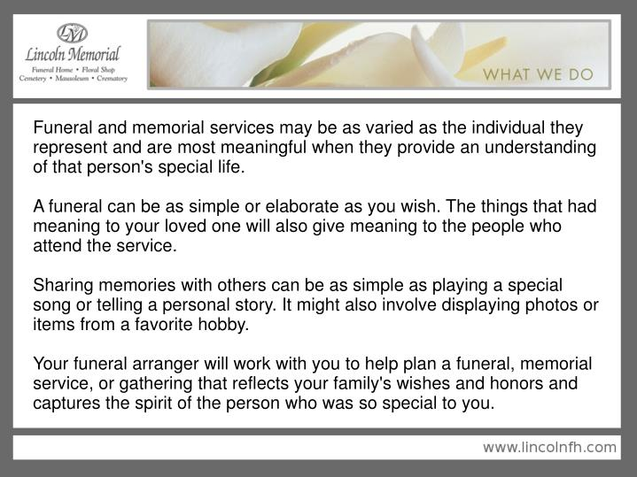Funeral and memorial services may be as varied as the individual they represent and are most meaning...