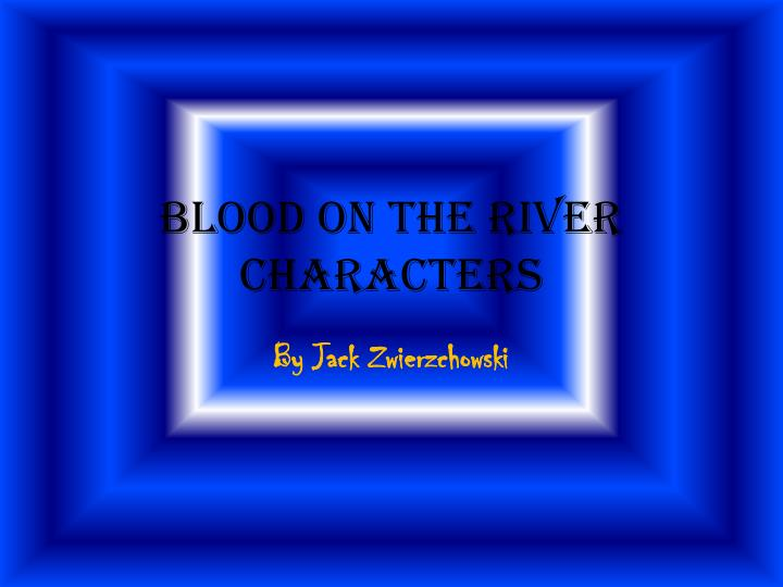 blood on the river characters n.