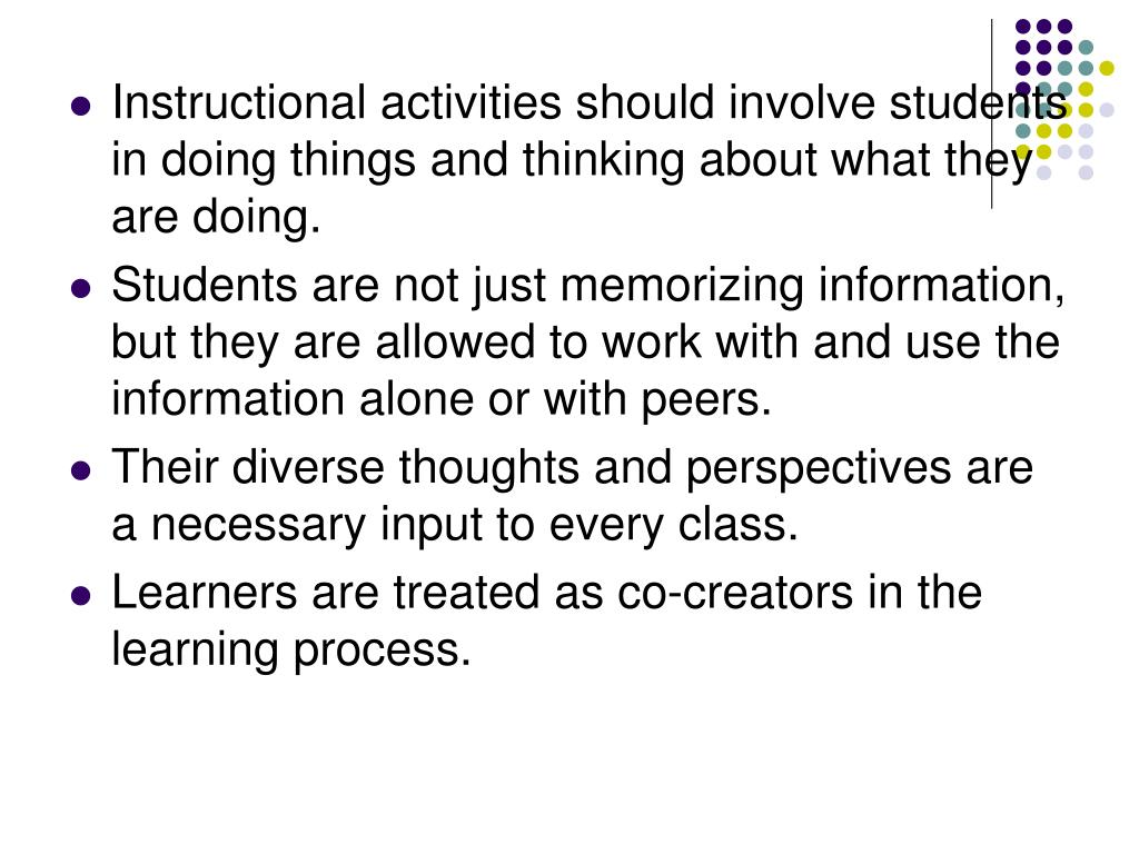 Instructional activities should involve students in doing things and thinking about what they are doing.