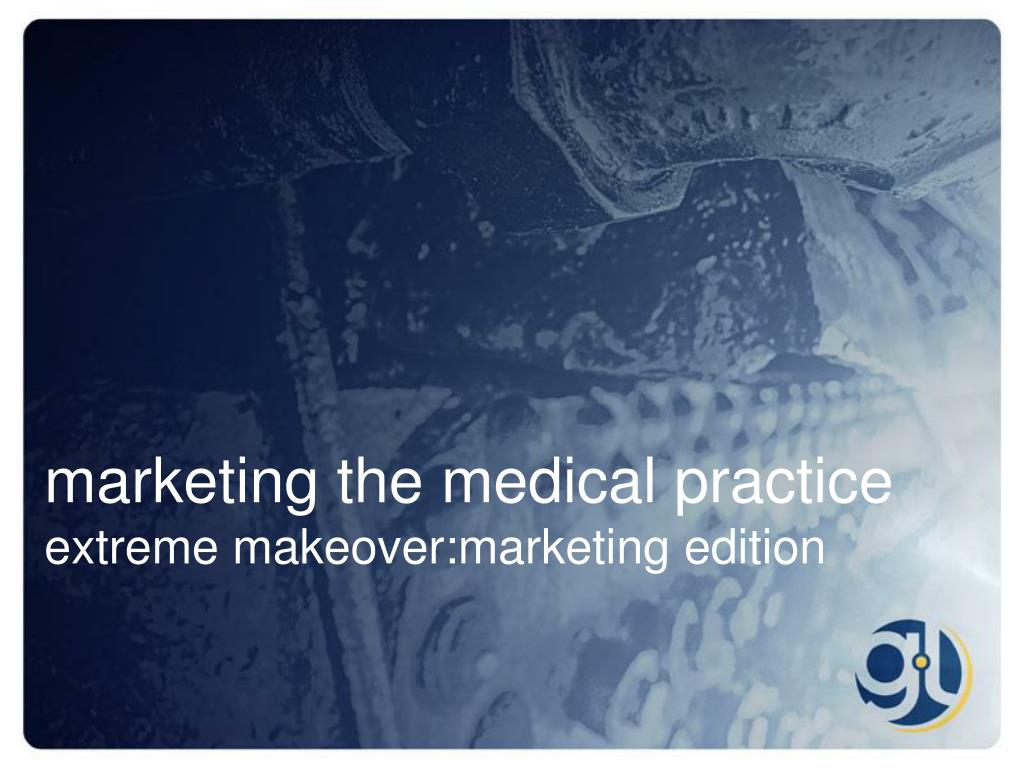 marketing the medical practice extreme makeover marketing edition l.