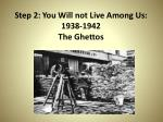 step 2 you will not live among us 1938 1942 the ghettos