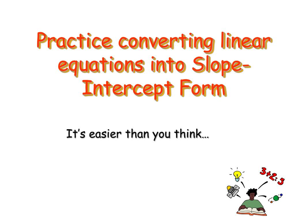Ppt Practice Converting Linear Equations Into Slope Intercept Form