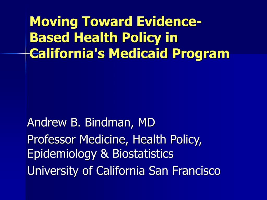 moving toward evidence based health policy in california s medicaid program l.