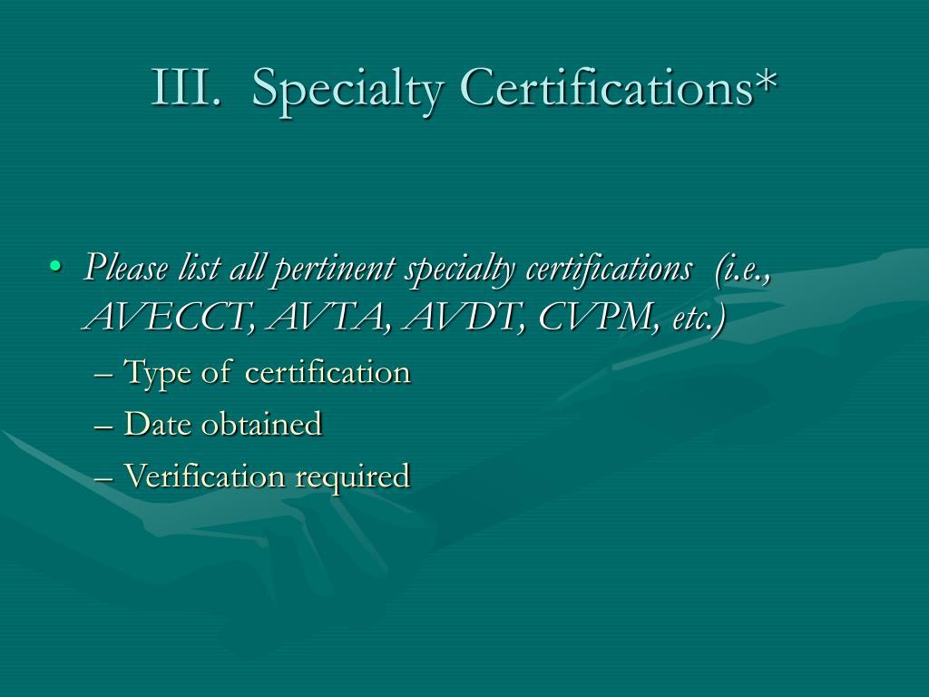 III.  Specialty Certifications*
